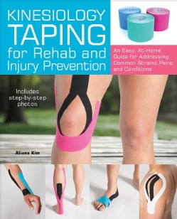 Kinesiology Taping for Rehab and Injury Prevention: An Easy, At-home Guide for Overcoming 50 Common Strains, Pain... (Paperback)