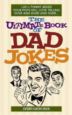 The Ultimate Book of Dad Jokes: 1,001+ Punny Jokes Your Pops Will Love Telling Over and Over and Over... (Paperback)