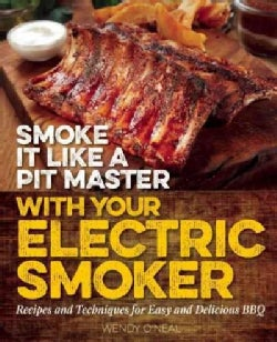 Smoke It Like a Pit Master With Your Electric Smoker: Recipes and Techniques for Easy and Delicious Bbq (Paperback)