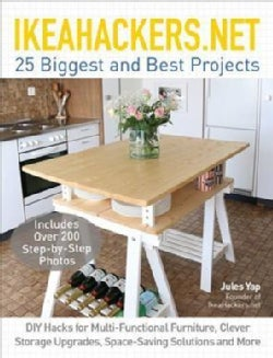 Ikeahackers.net 25 Biggest and Best Projects: DIY Hacks for Multi-functional Furniture, Clever Storage Upgrades, ... (Paperback)