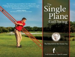 The Single Plane Golf Swing: Play Better Golf the Moe Norman Way (Hardcover)