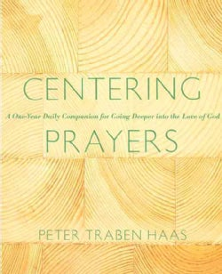 Centering Prayers: A One-Year Daily Companion for Going Deeper into the Love of God (Paperback)