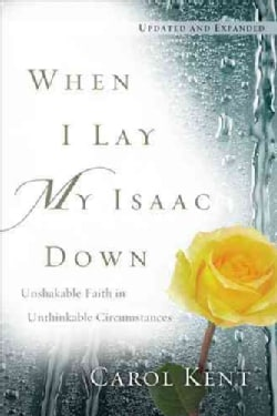When I Lay My Isaac Down: Unshakable Faith in Unthinkable Circumstances (Hardcover)