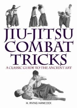 Jiu-Jitsu Combat Tricks: A Classic Guide to the Ancient Art (Paperback)