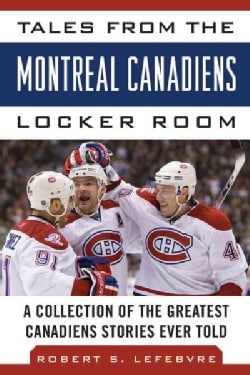 Tales from the Montreal Canadiens Locker Room: A Collection of the Greatest Canadiens Stories Ever Told (Hardcover)