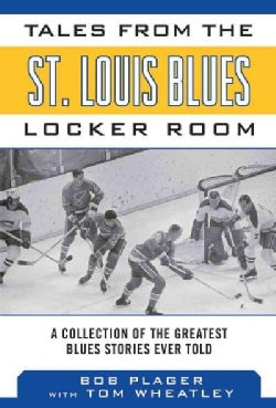 Tales from the St. Louis Blues Locker Room: A Collection of the Greatest Blues Stories Ever Told (Hardcover)