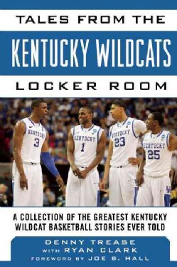 Tales from the Kentucky Wildcats Locker Room: A Collection of the Greatest Wildcat Stories Ever Told (Hardcover)