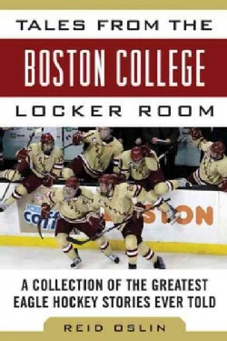 Tales from the Boston College Hockey Locker Room: A Collection of the Greatest Eagles Hockey Stories Ever Told (Hardcover)