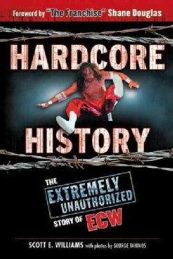 Hardcore History: The Extremely Unauthorized Story of ECW (Paperback)