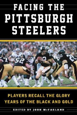 Facing the Pittsburgh Steelers: Players Recall the Glory Years of the Black and Gold (Hardcover)