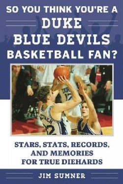 So You Think You're a Duke Blue Devils Basketball Fan?: Stars, Stats, Records, and Memories for True Diehards (Paperback)