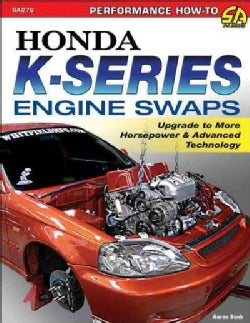 Honda K-Series Engine Swaps: Upgrade to More Horsepower & Advanced Technology (Paperback)