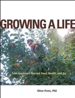 Growing a Life: Teen Gardeners Harvest Food, Health, and Joy (Paperback)