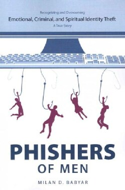 Phishers of Men: Recognizing and Overcoming Emotional, Criminal, and Spiritual Identity Theft: A True Story (Paperback)