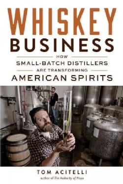 Whiskey Business: How Small-batch Distillers Are Transforming American Spirits (Paperback)