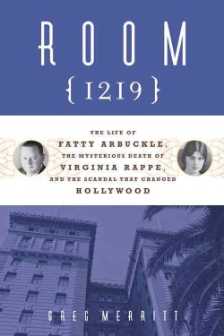 Room 1219: The Life of Fatty Arbuckle, the Mysterious Death of Virginia Rappe, and the Scandal That Changed Holly... (Paperback)