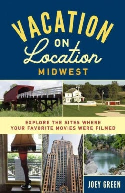 Vacation on Location Midwest: Explore the Sites Where Your Favorite Movies Were Filmed (Paperback)