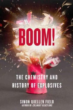 Boom!: The Chemistry and History of Explosives (Paperback)