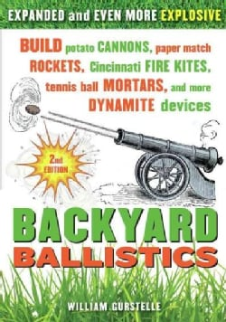 Backyard Ballistics: Build Potato Cannons, Paper Match Rockets, Cincinnati Fire Kites, Tennis Ball Mortars, and M... (Paperback)