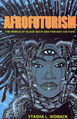 Afrofuturism: The World of Black Sci-Fi and Fantasy Culture (Paperback)