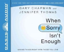 When Sorry Isn't Enough: Making Things Right With Those You Love (CD-Audio)