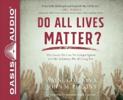 Do All Lives Matter?: The Issue We Can No Longer Ignore and the Solutions We All Long For (CD-Audio)