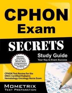 CPHON Exam Secrets: CPHON Test Review for the ONCC Certified Pediatric Hematology Oncology Nurse Exam (Paperback)