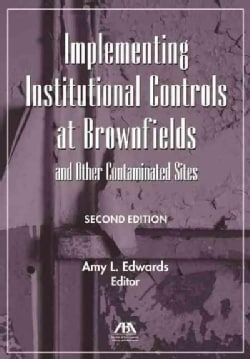Implementing Institutional Controls at Brownfields and Other Contaminated Sites