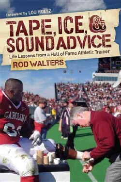 Tape, I-C-E, and Sound Advice: Life Lessons from a Hall of Fame Athletic Trainer (Paperback)