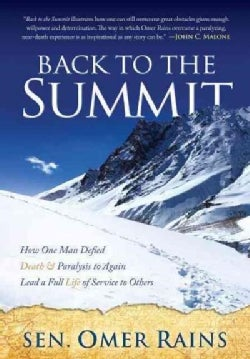 Back to the Summit: How One Man Defied Death & Paralysis to Again Lead a Full Life of Service to Others (Paperback)
