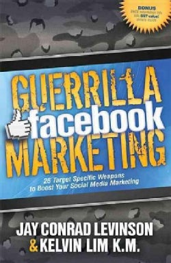 Guerrilla Facebook Marketing: 25 Target Specific Weapons to Boost Your Social Media Marketing (Paperback)