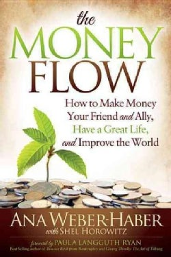 The Money Flow: How to Make Money Your Friend and Ally, Have a Great Life, and Improve the World (Paperback)