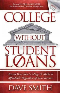 College Without Student Loans: Attend Your Ideal College & Make It Affordable Regardless of Your Income (Paperback)