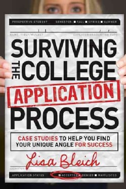 Surviving the College Application Process: Case Studies to Help You Find Your Unique Angle for Success (Hardcover)