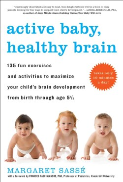 Active Baby, Healthy Brain: 135 Fun Exercises and Activities to Maximize Your Child's Brain Development from Birt... (Paperback)