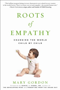 Roots of Empathy: Changing the World Child by Child (Paperback)