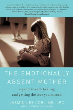 The Emotionally Absent Mother: A Guide to Self-Healing and Getting the Love You Missed (Paperback)