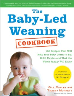 The Baby-led Weaning Cookbook: 130 Recipes That Will Help Your Baby Learn to Eat Solid Foodsand That the Whole Fa... (Paperback)