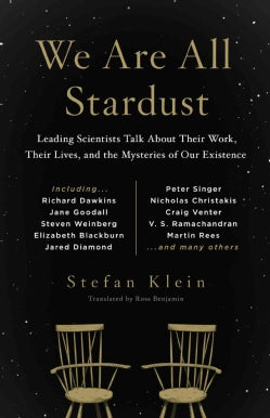 We Are All Stardust: Scientists Who Shaped Our World Talk About Their Work, Their Lives and What They Still Want ... (Paperback)