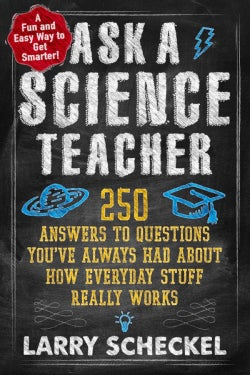 Ask a Science Teacher: 250 Answers to Questions You've Always Had About How Everyday Stuff Really Works (Paperback)