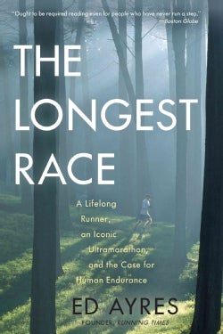 The Longest Race: A Lifelong Runner, an Iconic Ultramarathon, and the Case for Human Endurance (Paperback)