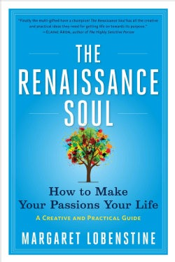 The Renaissance Soul: How to Make Your Passions Your Life - A Creative and Practical Guide (Paperback)