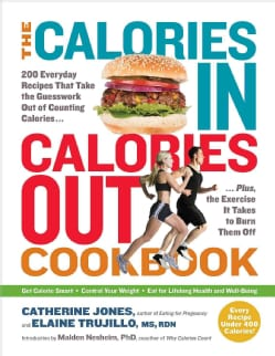 The Calories In, Calories Out Cookbook: 200 Everyday Recipes That Take the Guesswork Out of Counting Calories... (Paperback)