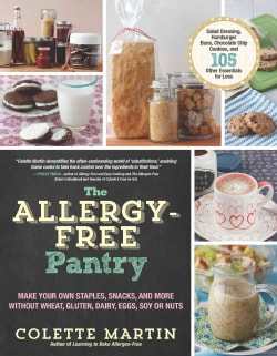 The Allergy-Free Pantry: Make Your Own Staples, Snacks, and More Without Wheat, Gluten, Dairy, Eggs, Soy or Nuts (Paperback)