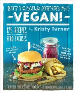 But I Could Never Go Vegan!: 125 Recipes That Prove You Can Live Without Cheese, It's Not All Rabbit Food, and Yo... (Paperback)