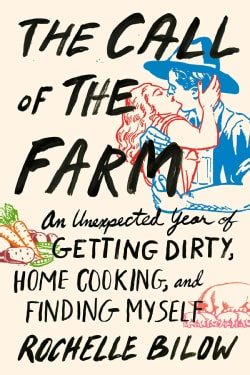 The Call of the Farm: An Unexpected Year of Getting Dirty, Home Cooking, and Finding Myself (Paperback)
