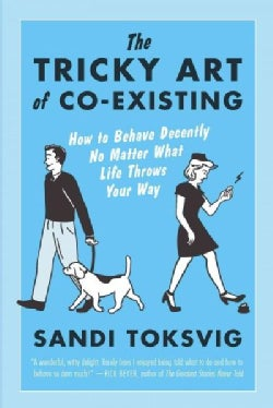 The Tricky Art of Co-Existing: How to Behave Decently No Matter What Life Throws Your Way (Paperback)