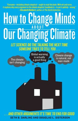 How to Change Minds About Our Changing Climate: Let Science Do the Talking the Next Time Someone Tries to Tell You (Paperback)