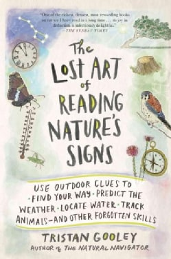 The Lost Art of Reading Nature's Signs: Use Outdoor Clues to Find Your Way, Predict the Weather, Locate Water, Tr... (Paperback)