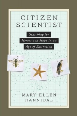 Citizen Scientist: Searching for Heroes and Hope in an Age of Extinction (Hardcover)